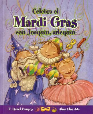 Celebra El Mardi Gras Con Joaquin, Arlequin - Campoy, F Isabel, and Ada, Alma Flor, and Nobati, Eugenia (Illustrator)