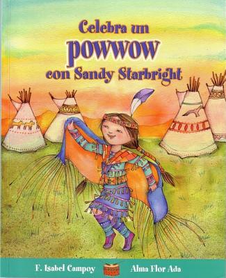 Celebra un Powwow Con Sandy Starbright - Campoy, F Isabel, and Ada, Alma Flor