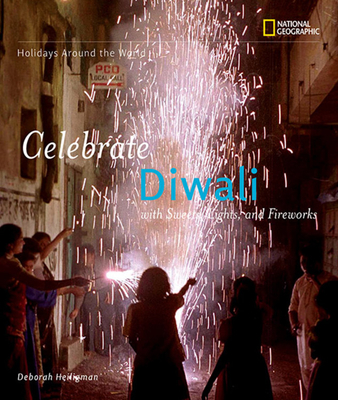 Celebrate Diwali: With Sweets, Lights, and Fireworks - Heiligman, Deborah, and National Geographic Kids