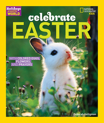 Celebrate Easter: With Colored Eggs, Flowers, and Prayer - Heiligman, Deborah