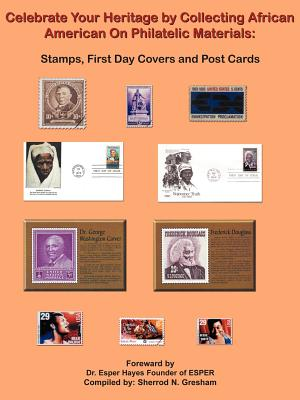 Celebrate Your Heritage by Collecting African American on Philatelic Materials: Stamps, First Day Covers and Post Cards - Gresham, Sherrod N