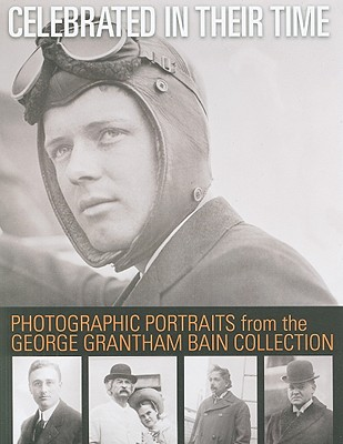 Celebrated in Their Time: Photographic Portraits 1910-1922 from the George Grantham Bain Collection - Pastan, Amy (Editor)