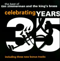 Celebrating 35 Years: The Best of Tim Zimmerman and The King?s Brass - David Gravesen (piano); King's Brass (brass ensemble); Rebecca Kleintop (organ)