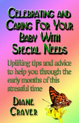 Celebrating and Caring for Your Baby with Special Needs - Craver, Diane S