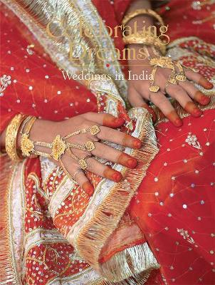 Celebrating Dreams: Weddings in India - Bhandari, Vandana, Dr., and Kashyap, Ruby
