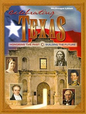 Celebrating Texas: Honoring the Past, Building the Future - McDougal Littell (Creator)