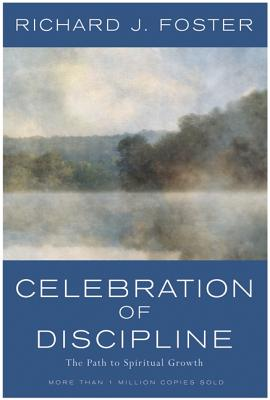 Celebration of Discipline: The Path to Spiritual Growth - Foster, Richard J