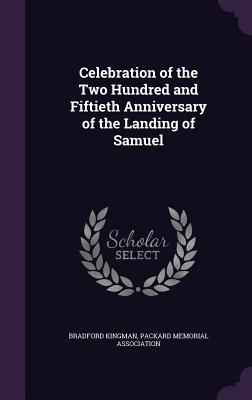Celebration of the Two Hundred and Fiftieth Anniversary of the Landing of Samuel - Kingman, Bradford, and Packard Memorial Association (Creator)