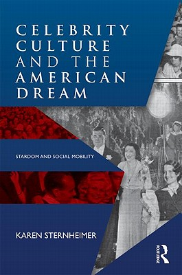 Celebrity Culture and the American Dream: Stardom and ...