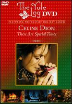 Celine Dion: These Are Special Times - The Yule Log DVD