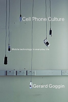Cell Phone Culture: Mobile Technology in Everyday Life - Goggin, Gerard