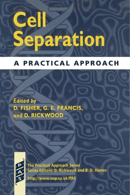 Cell Separation: A Practical Approach - Fisher, Derek (Editor), and Rickwood, D (Editor), and Francis, Gillian E (Editor)