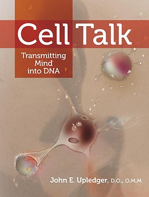 Cell Talk: Transmitting Mind Into DNA - Upledger, John E