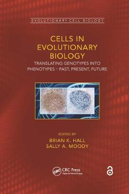 Cells in Evolutionary Biology: Translating Genotypes Into Phenotypes - Past, Present, Future - Hall, Brian K (Editor), and Moody, Sally A (Editor)