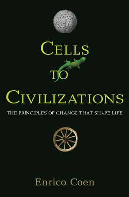 Cells to Civilizations: The Principles of Change That Shape Life - Coen, Enrico