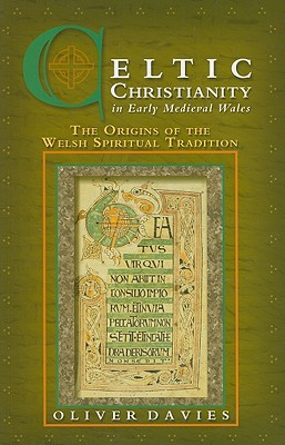 Celtic Christianity in Early Medieval Wales: The Origins of the Welsh Spiritual Tradition - Davies, Oliver