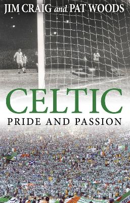 Celtic: Pride and Passion - Craig, Jim, and Woods, Pat