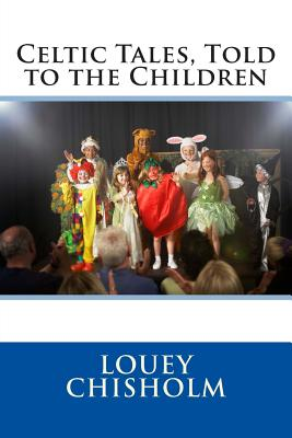 Celtic Tales, Told to the Children - Louey Chisholm