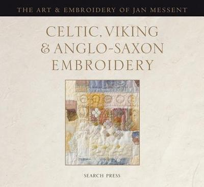 Celtic, Viking & Anglo-Saxon Embroidery: The Art & Embroidery of Jan Messent - Messent, Jan