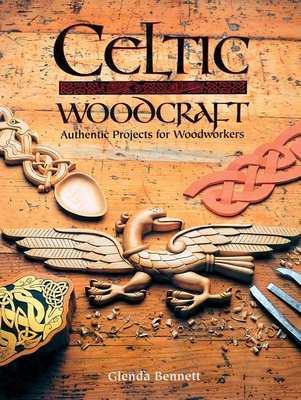 Celtic Woodcraft: Authentic Projects for Woodworkers - Bennett, Glenda