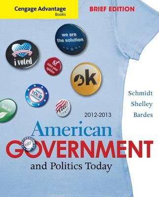 Cengage Advantage Books: American Goverment and Politics Today 2012 - Schmidt, Steffen W., and Shelley, Mack C., and Bardes, Barbara A.