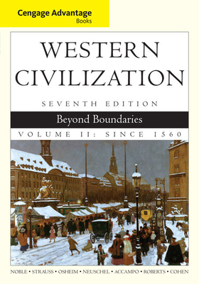 Cengage Advantage Books: Western Civilization: Beyond Boundaries, Volume II - Cohen, William, and Noble, Thomas F. X., Professor, and Strauss, Barry