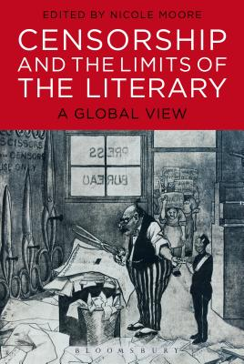Censorship and the Limits of the Literary: A Global View - Moore, Nicole (Editor)
