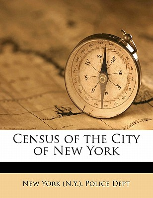 Census of the City of New York - New York Police Dept (Creator), and New York (N y ) Police Dept (Creator)