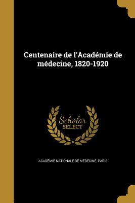 Centenaire de L'Academie de Medecine, 1820-1920 - Academie Nationale De Medecine, Paris (Creator)