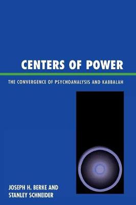 Centers of Power: The Convergence of Psychoanalysis and Kabbalah - Berke, Joseph H, and Schneider, Stanley R