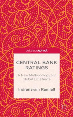 Central Bank Ratings: A New Methodology for Global Excellence - Ramlall, Indranarain