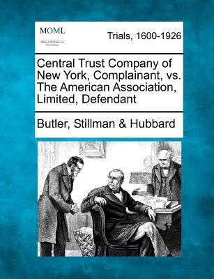 Central Trust Company of New York, Complainant, vs. the American Association, Limited, Defendant - Hubbard, Butler Stillman &