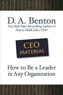 CEO Material: How to Be a Leader in Any Organization - Benton, D A