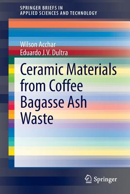 Ceramic Materials from Coffee Bagasse Ash Waste - Acchar, Wilson