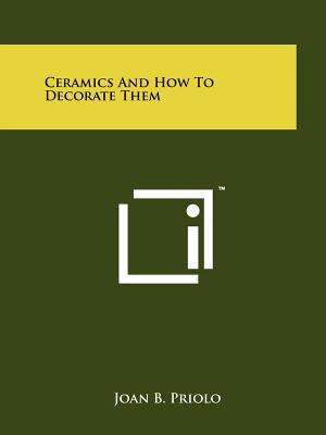 Ceramics and How to Decorate Them - Priolo, Joan B