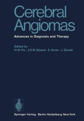 Cerebral Angiomas: Advances in Diagnosis and Therapy - Pia, H W (Editor), and Gleave, J R W (Editor), and Grote, E (Editor)