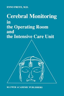 Cerebral Monitoring in the Operating Room and the Intensive Care Unit - Freye, Enno