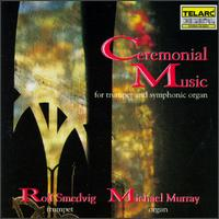 Ceremonial Music for Trumpet & Symphonic Organ - Michael Murray (organ); Rolf Smedvig (trumpet)