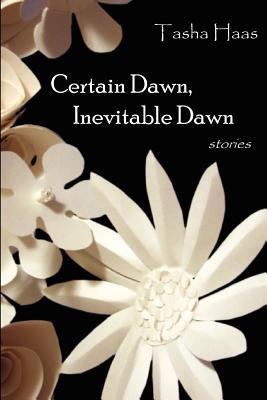 Certain Dawn, Inevitable Dawn - Haas, Tasha