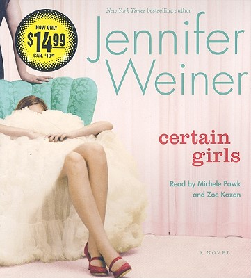 Certain Girls - Weiner, Jennifer, and Pawk, Michele (Read by), and Kazan, Zoe (Read by)
