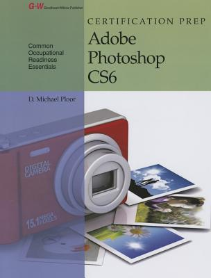 Certification Prep Adobe Photoshop Cs6 - Ploor, D Michael