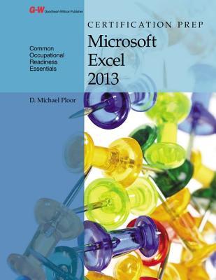 Certification Prep Microsoft Excel 2013 - Ploor, D Michael