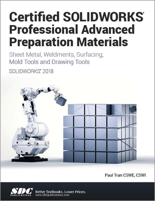 Certified SOLIDWORKS Professional Advanced Preparation Material (SOLIDWORKS 2018) - Tran, Paul