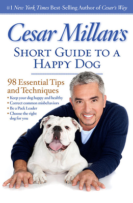 Cesar Millan's Short Guide to a Happy Dog: 98 Essential Tips and Techniques - Millan, Cesar