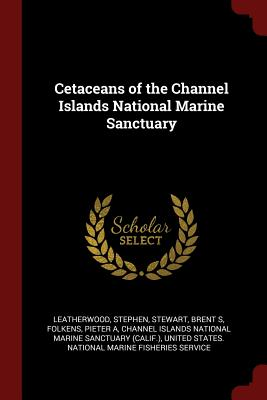 Cetaceans of the Channel Islands National Marine Sanctuary - Leatherwood, Stephen