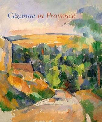 Cezanne in Provence - Conisbee, Philip, and Coutagne, Denis, and Cachin, Francoise (Contributions by)