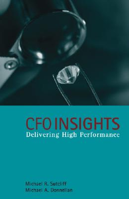 CFO Insights: Delivering High Performance - Sutcliff, Michael R, and Donnellan, Michael