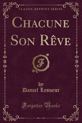 Chacune Son Reve (Classic Reprint) - Lesueur, Daniel