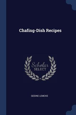 Chafing-Dish Recipes - Lemcke, Gesine