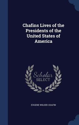 Chafins Lives of the Presidents of the United States of America - Chafin, Eugene Wilder